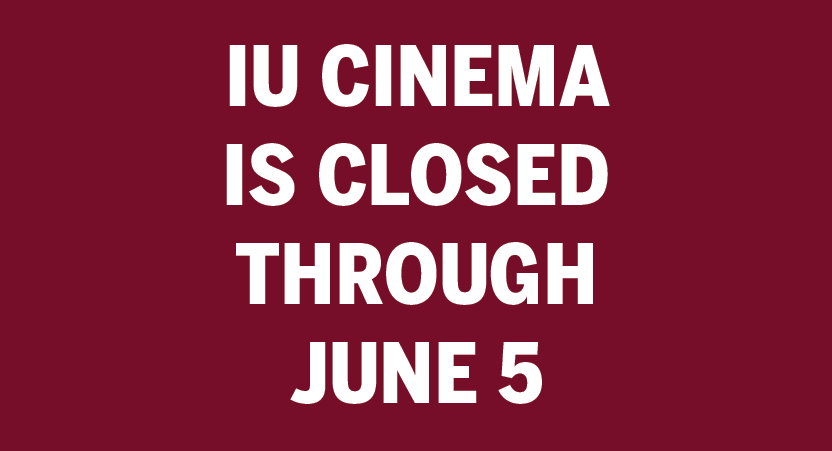 Still image from IU Cinema is closed through June 5.
